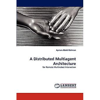 A Distributed Multiagent Architecture by AbdelRahman & Ayman