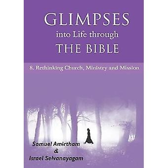 Glimpses into Life through The Bible8Rethinking Church Ministry and Mission by Amirtham & Samuel