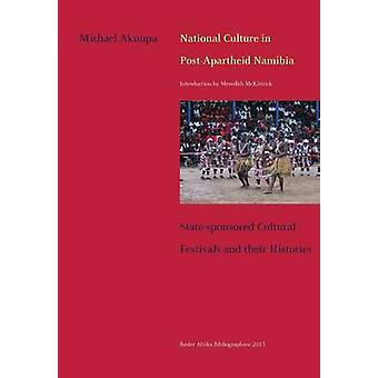 National Culture in PostApartheid Namibia. Statesponsored Cultural Festivals and their Histories by Akuupa & Michael