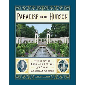 Paradise on the Hudson The Creation Loss and Revival of a by Caroline Seebohm