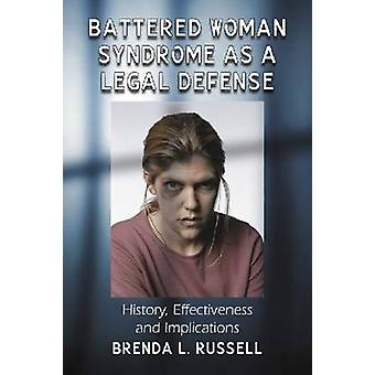 Battered Woman Syndrome as a Legal Defense - History - Effectiveness a