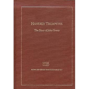 Handel's Trumpeter - The Diary of John Grano by John Ginger - 97809451