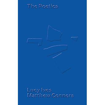Matthew Connors & Lucy Ives - The Poetics by Matthew Connors - 978