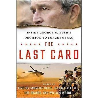 The Last Card - Inside George W. Bush's Decision to Surge in Iraq by T