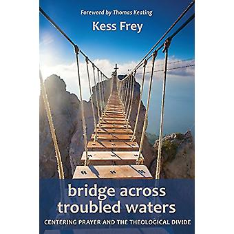 Bridge Across Troubled Waters - Centering Prayer and the Theological D