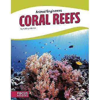 Animal Engineers - Coral Reef by Kathryn Hulick - 9781635178616 Book