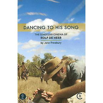Dancing to His Song - The Singular Cinema of Rolf De Heer by Jane Free