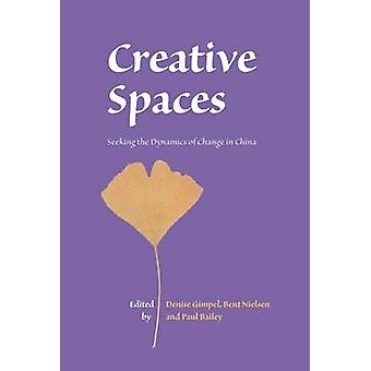Creative Spaces - Seeking the Dynamics of Change in China by Denise Gi