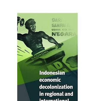 Indonesian Economic Decolonization in Regional and International Pers