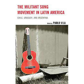 The Militant Song Movement in Latin America by Edited by Pablo Vila