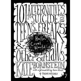 Hello Cruel World  101 Alternatives to Suicide for Teens Freaks amp Other Outlaws by Kate Bornstein