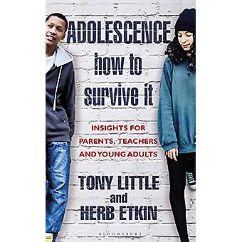 Adolescence - How to Survive It - Insights for Parents - Teachers and Y