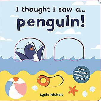 I thought I saw a... Penguin! by Lydia Nichols - 9781787413825 Book