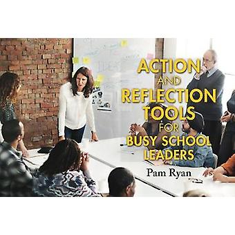 Action and reflection tools for busy school leaders by Pam Ryan - 978