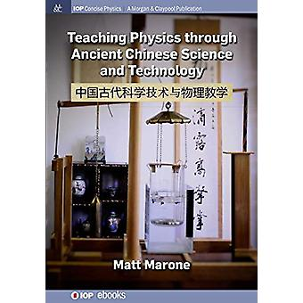 Teaching Physics through Ancient Chinese Science and Technology by Ma