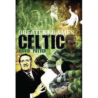 Celtic Greatest Games - Fifty Fantastic Matches to Savour by David Pot