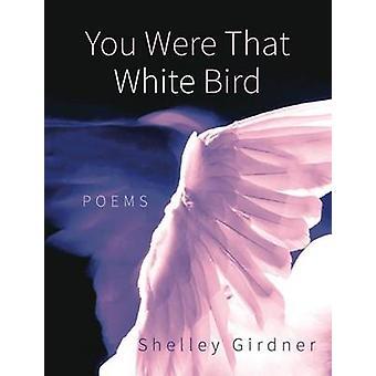 You Were That White Bird by Shelley Girdner - 9780872332201 Book