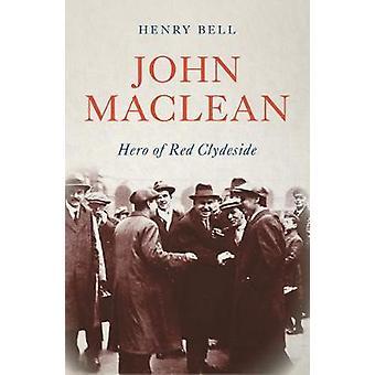 John Maclean - Hero of Red Clydeside by Henry Bell - 9780745338392 Book