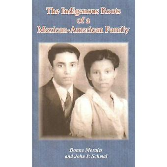 The Indigenous Roots of a Mexican-American Family by Donna S Morales