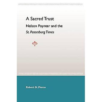A Sacred Trust - Nelson Poynter And The St. Petersburg Times - 9780813