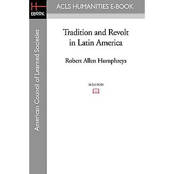 Tradition and Revolt in Latin America by Robert Allen Humphreys - 978
