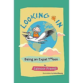 Looking in - Being an Expat Tween by Sainoor Premji - 9781618975683 Bo