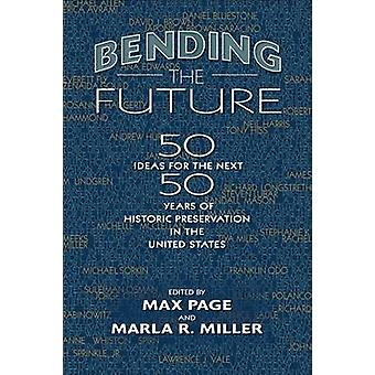 Bending the Future by Edited by Max Page & Edited by Marla R Miller