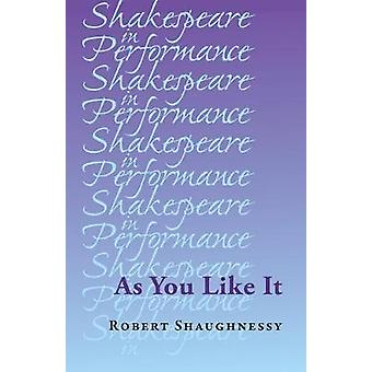 As You Like It Shakespeare in Performance
