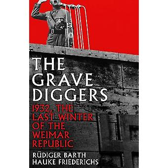 The Gravediggers 1932 The Last Winter of the Weimar Republic