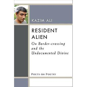 Resident Alien - On Border-Crossing and the Undocumented Divine by Ali