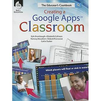 Creating a Google Apps Classroom - The Educator's Cookbook by Kyle Bru