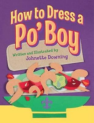 How to Dress a Po Boy by Johnette Downing - 9781455617197 Book