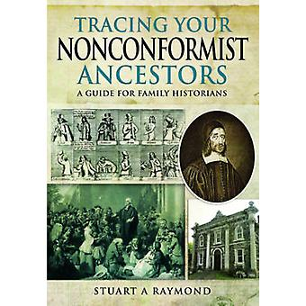 Tracing Your Nonconformist Ancestors - A Guide for Family and Local Hi