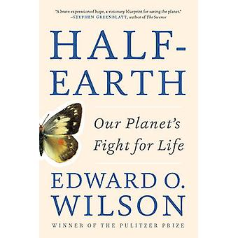 Half-Earth - Our Planet's Fight for Life by Edward O. Wilson - 9781631