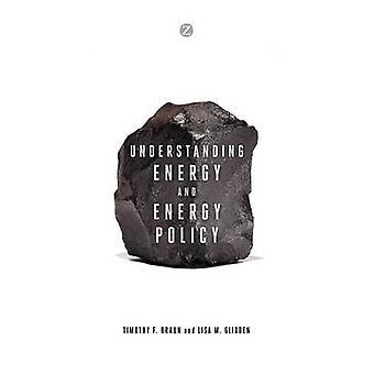 Comprendre l'énergie et la politique énergétique de Timothy F. Braun - Lisa M.
