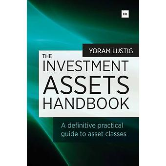 The Investment Assets Handbook - A Definitive Practical Guide to Asset