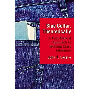 Blue Collar - Theoretically - A Post-Marxist Approach to Working Class