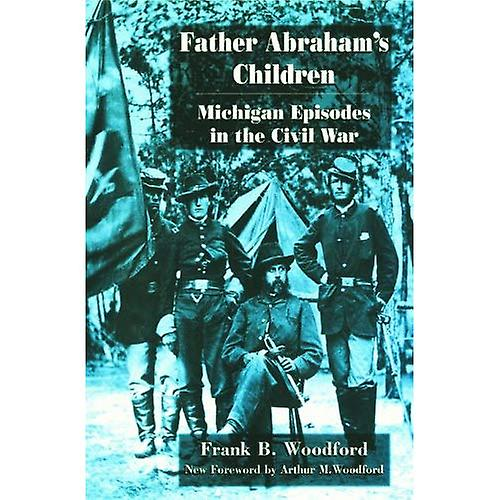 Father Abraham's Children: Michigan Episodes in the Civil War (Great Lakes Books Series)
