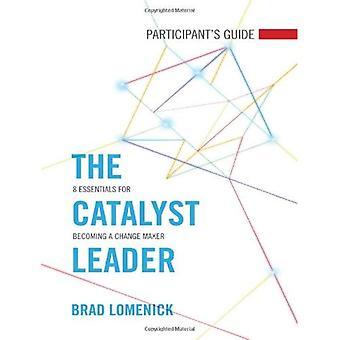 Guide du Participant le Leader catalyseur: 8 Essentials pour devenir un fabricant de changement