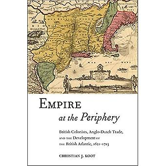 Empire at the Periphery: British Colonists, Anglo-Dutch Trade, and the Development of the British Atlantic, 1621...