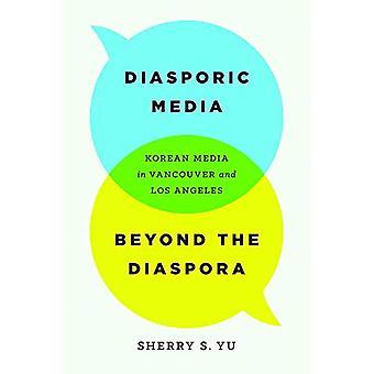 Les médias diasporiques au-delà de la Diaspora: les médias Coréens à Vancouver et Los Angeles
