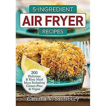 5 l'ingrédient Air Fryer recettes: 175 idées de repas délicieux & facile y compris gluten et Vegan: 2018