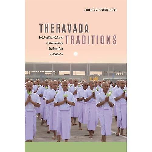 Theravada Traditions: Buddhist Ritual Cultures in� Contemporary Southeast Asia� and Sri Lanka