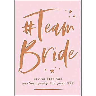 #Team bruid: het plannen van de perfecte partij voor uw BFF