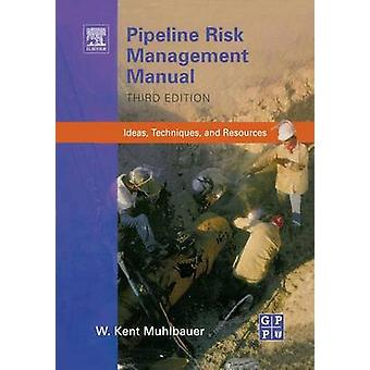 Pipeline Risk Management Manual Ideas Techniques and Resources by Muhlbauer & W. Kent