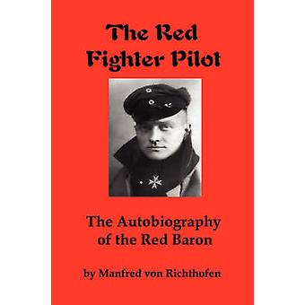 The Red Fighter Pilot The Autobiography of the Red Baron by Richthofen & Manfred Von