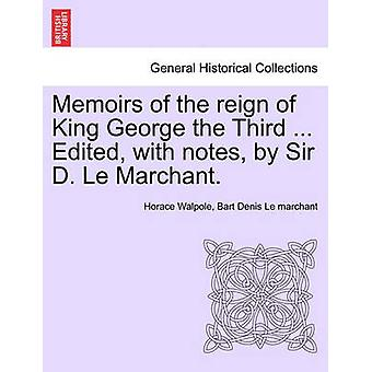 Memoirs of the reign of King George the Third ... Edited with notes by Sir D. Le Marchant. by Walpole & Horace
