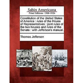 Verfassung der Vereinigten Staaten von Amerika Regeln des House Of Representatives gemeinsame Regeln der beiden Häuser und Regeln des Senats mit Jeffersons Handbuch. von Jefferson & Thomas