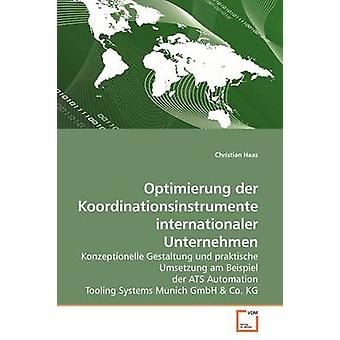 Optimierung der Koordinationsinstrumente internationalen Unternehmen von & Christian Haas