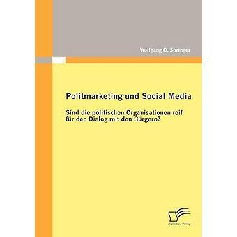 Politmarketing Und Social Media Sind sterben Krieger Organisationen Reif Fur Den Dialog Mit Den B Rgern von Springer & Wolfgang O.